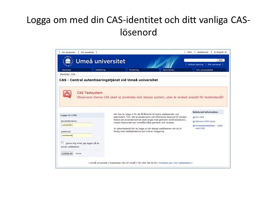 Logga om med din CAS-identitet och ditt vanliga CAS- lösenord