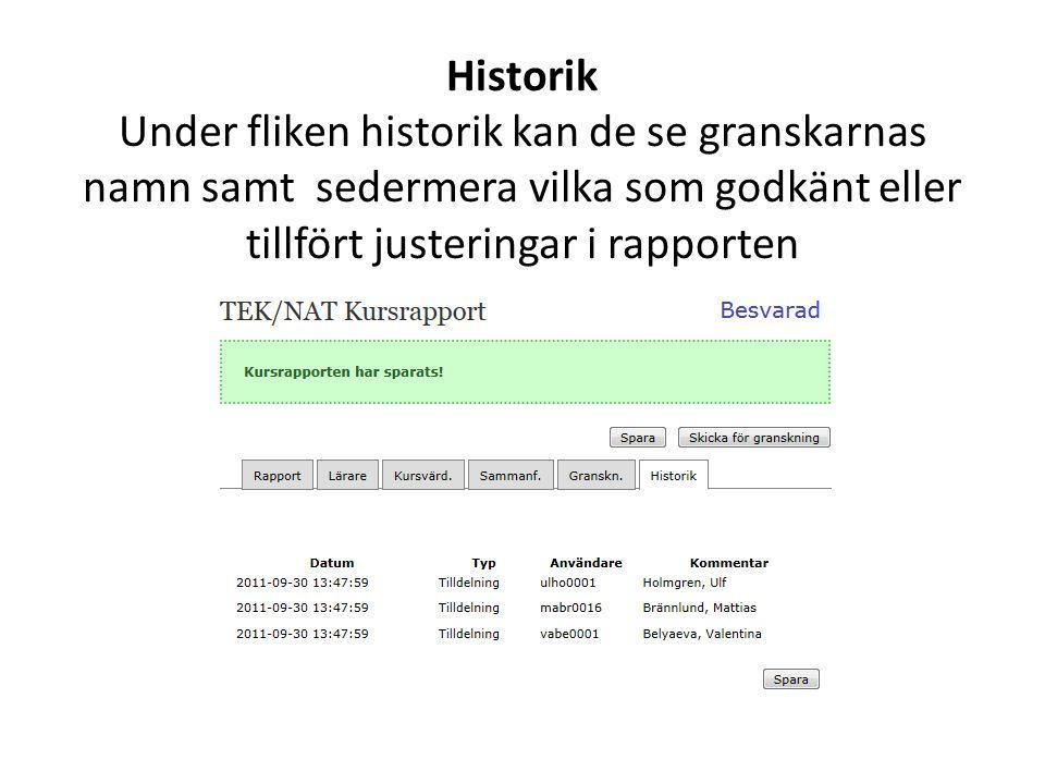 Historik Under fliken historik kan de se granskarnas namn samt sedermera vilka som godkänt eller tillfört justeringar i rapporten