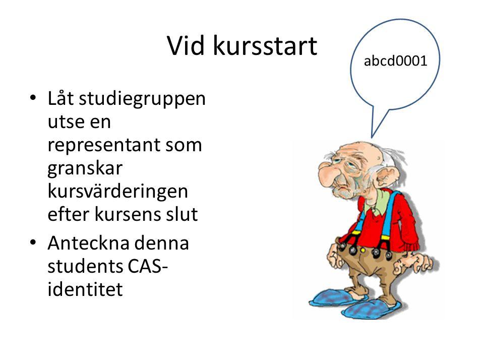 Vid kursstart Låt studiegruppen utse en representant som granskar kursvärderingen efter kursens slut Anteckna denna students CAS- identitet abcd0001