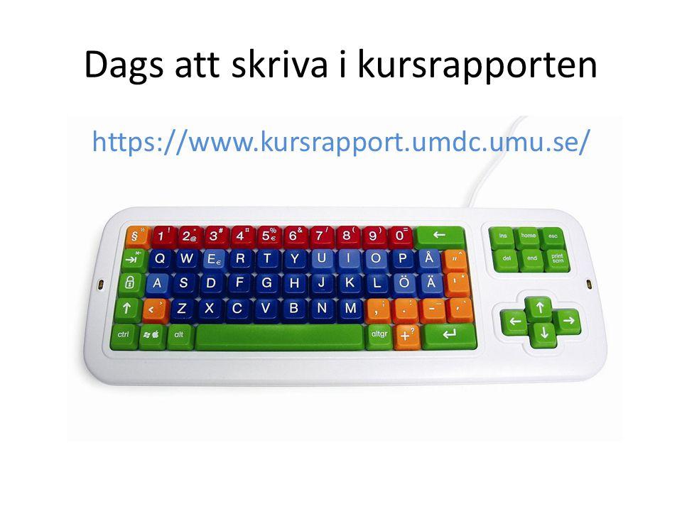 Dags att skriva i kursrapporten https://www.kursrapport.umdc.umu.se/