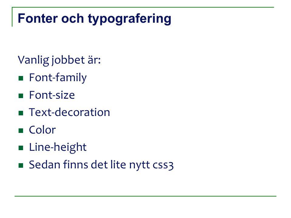 Fonter och typografering Vanlig jobbet är: Font-family Font-size Text-decoration Color Line-height Sedan finns det lite nytt css3