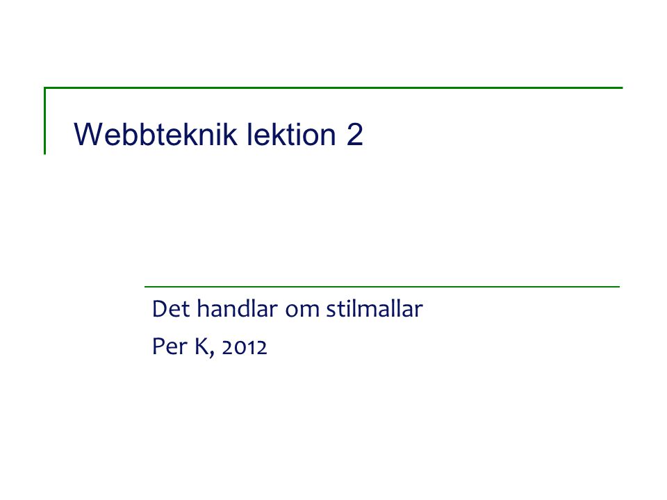 Webbteknik lektion 2 Det handlar om stilmallar Per K, 2012
