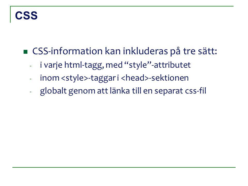 """CSS CSS-information kan inkluderas på tre sätt: - i varje html-tagg, med """"style""""-attributet - inom -taggar i -sektionen - globalt genom att länka till"""