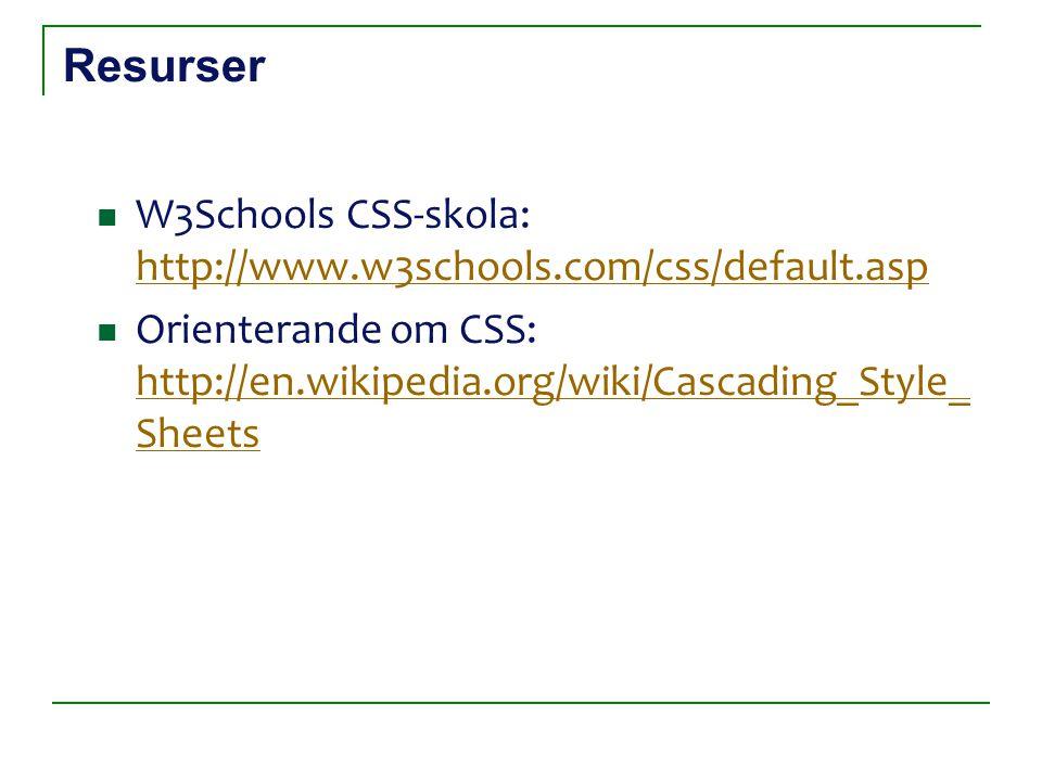 Resurser W3Schools CSS-skola: http://www.w3schools.com/css/default.asp http://www.w3schools.com/css/default.asp Orienterande om CSS: http://en.wikiped