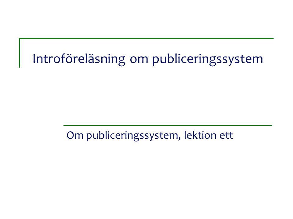 Introföreläsning om publiceringssystem Om publiceringssystem, lektion ett