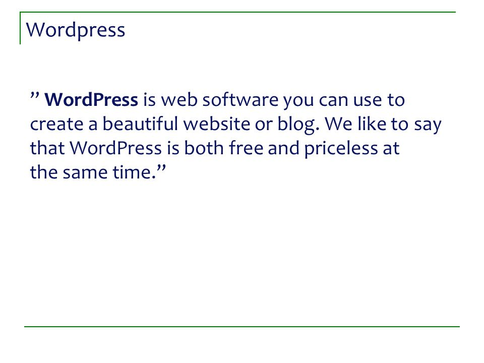 "Wordpress "" WordPress is web software you can use to create a beautiful website or blog. We like to say that WordPress is both free and priceless at t"