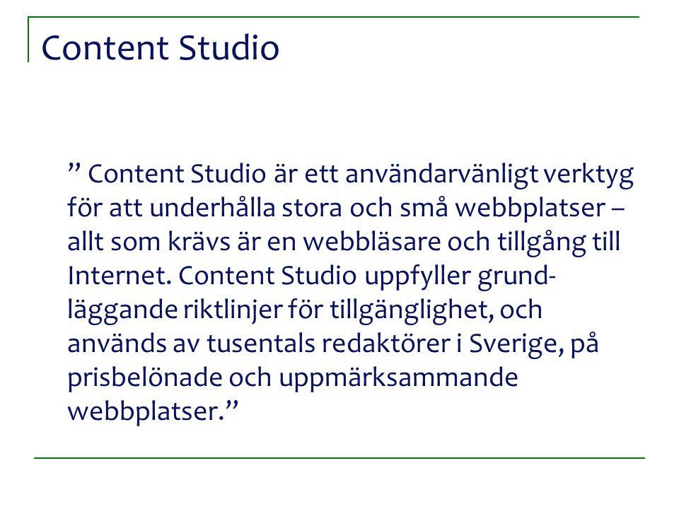 Content Studio Content Studio är ett användarvänligt verktyg för att underhålla stora och små webbplatser – allt som krävs är en webbläsare och tillgång till Internet.