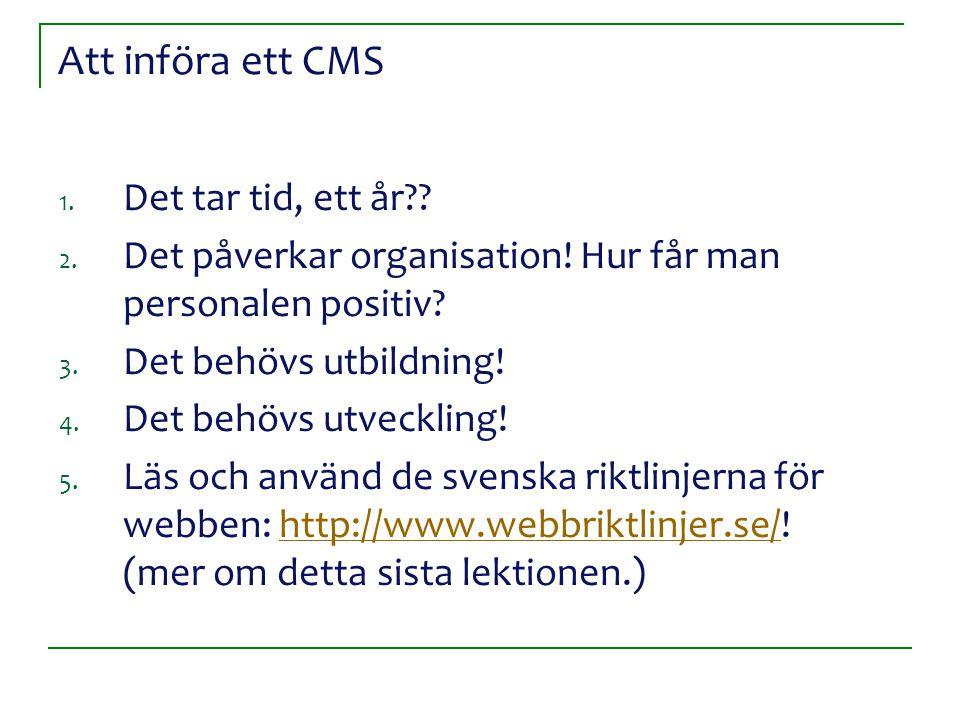 Att införa ett CMS 1.Det tar tid, ett år?. 2. Det påverkar organisation.