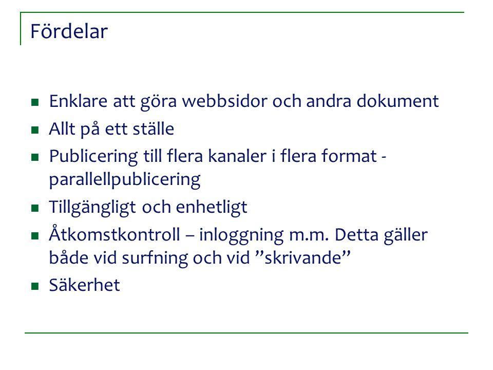 Fördelar Enklare att göra webbsidor och andra dokument Allt på ett ställe Publicering till flera kanaler i flera format - parallellpublicering Tillgängligt och enhetligt Åtkomstkontroll – inloggning m.m.