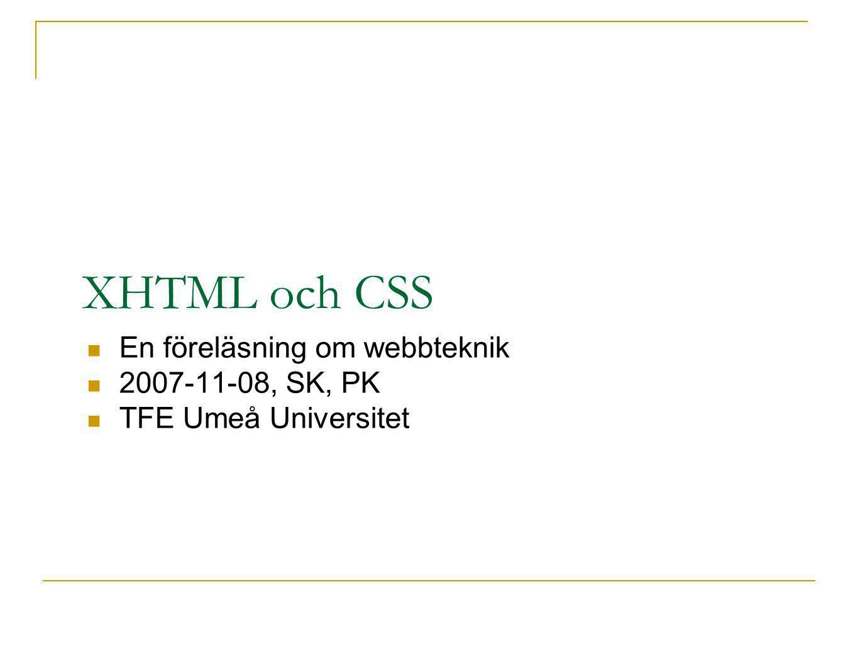 Taggar utan innehåll I XHTML och HTML 4.01 Strict har alla taggar en starttagg och en sluttagg Det gäller även taggar som inte får ha något innehåll, t.ex.