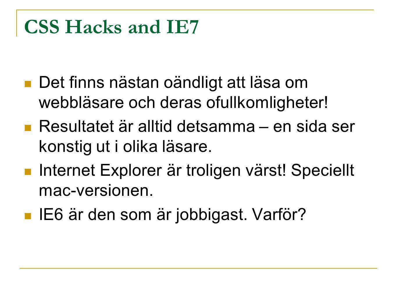 CSS Hacks and IE7 Det finns nästan oändligt att läsa om webbläsare och deras ofullkomligheter! Resultatet är alltid detsamma – en sida ser konstig ut