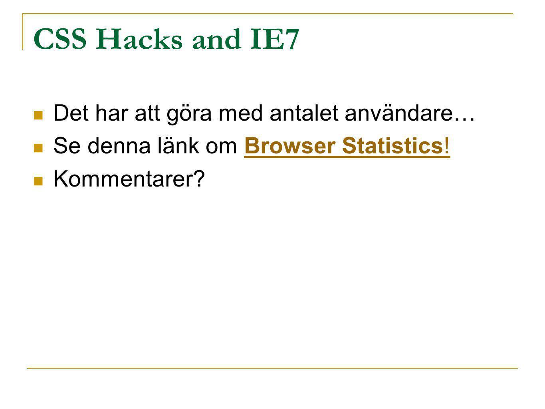 CSS Hacks and IE7 Det har att göra med antalet användare… Se denna länk om Browser Statistics!Browser Statistics! Kommentarer?