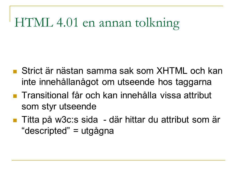 HTML 4.01 en annan tolkning Strict är nästan samma sak som XHTML och kan inte innehållanågot om utseende hos taggarna Transitional får och kan innehål
