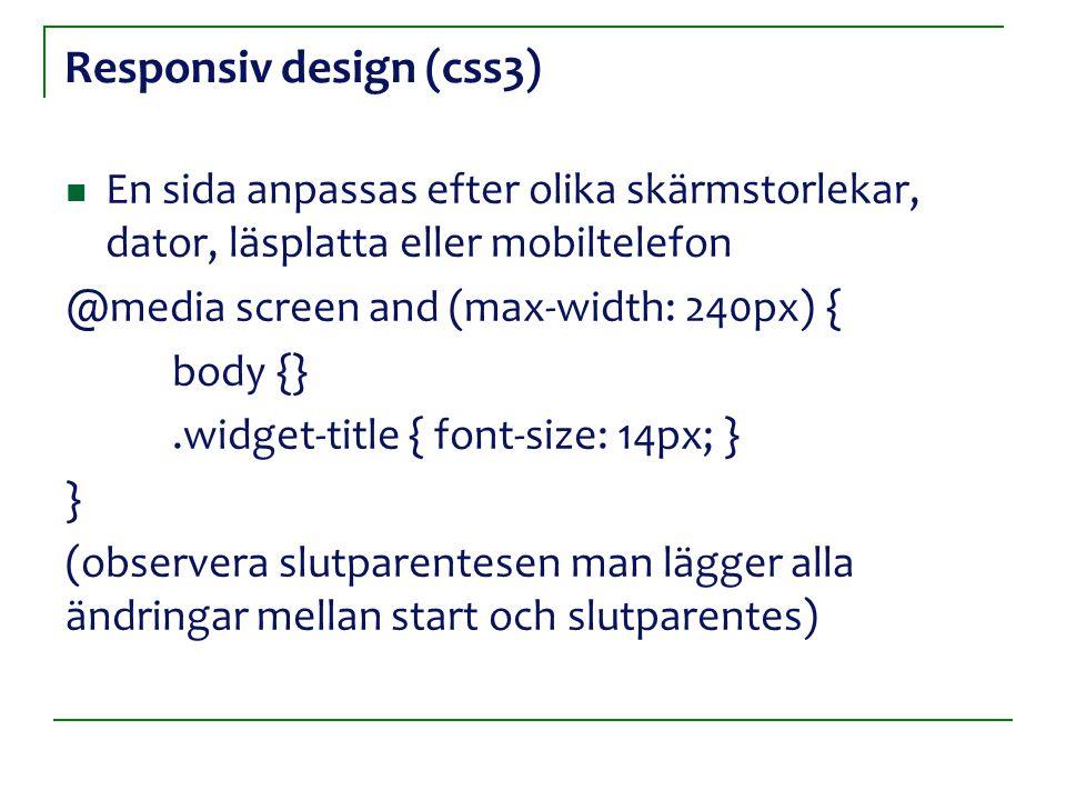 Responsiv design (css3) En sida anpassas efter olika skärmstorlekar, dator, läsplatta eller mobiltelefon @media screen and (max-width: 240px) { body {