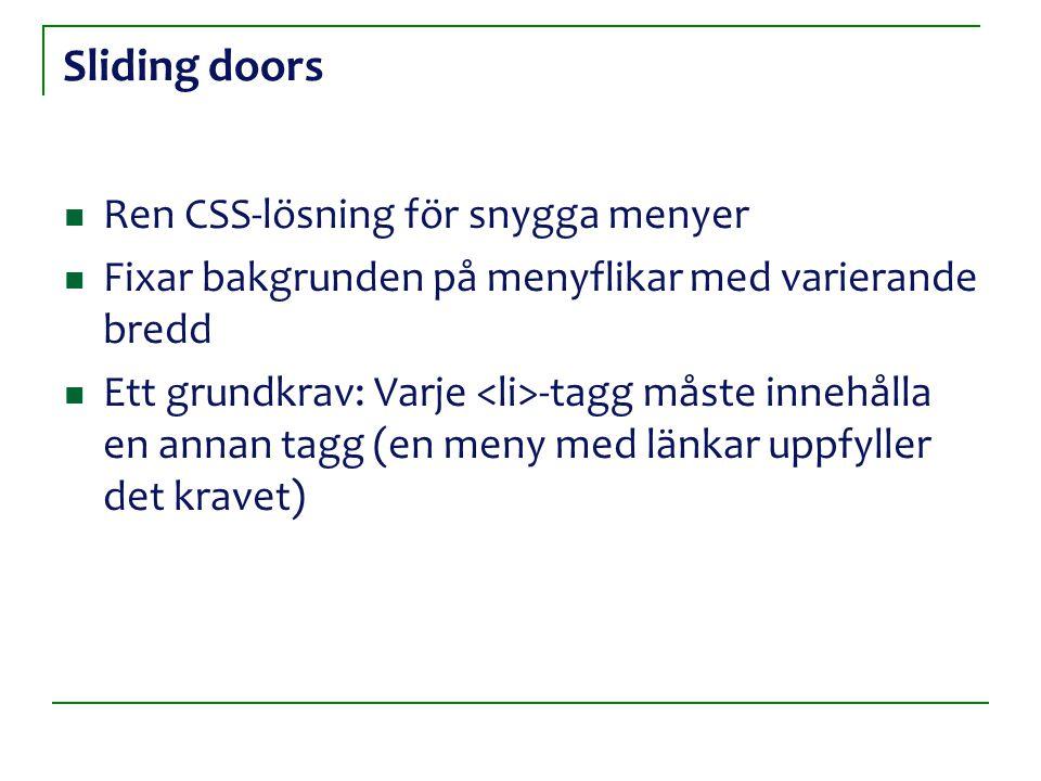 Sliding doors Ren CSS-lösning för snygga menyer Fixar bakgrunden på menyflikar med varierande bredd Ett grundkrav: Varje -tagg måste innehålla en anna
