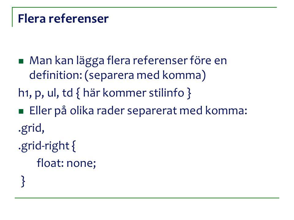 Flera referenser Man kan lägga flera referenser före en definition: (separera med komma) h1, p, ul, td { här kommer stilinfo } Eller på olika rader se
