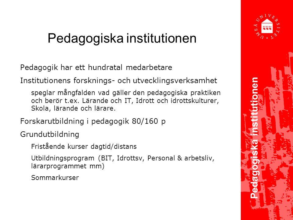 Pedagogiska institutionen Pedagogik har ett hundratal medarbetare Institutionens forsknings- och utvecklingsverksamhet speglar mångfalden vad gäller den pedagogiska praktiken och berör t.ex.