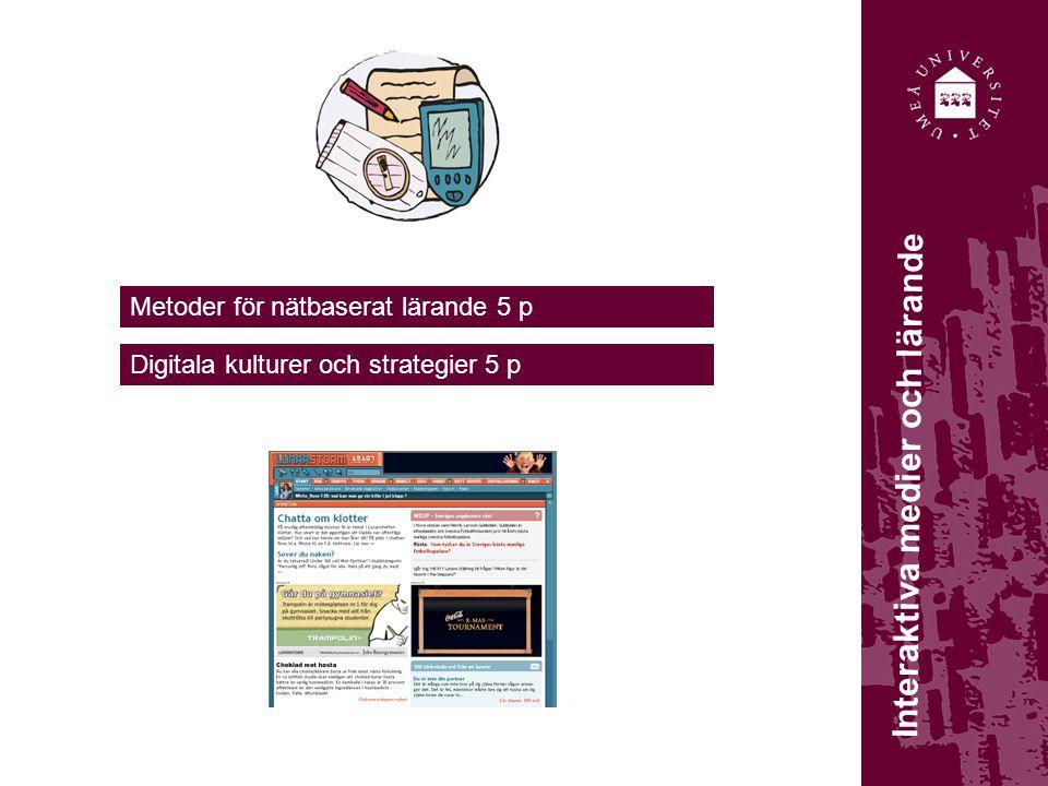 Interaktiva medier och lärande Metoder för nätbaserat lärande 5 p Digitala kulturer och strategier 5 p