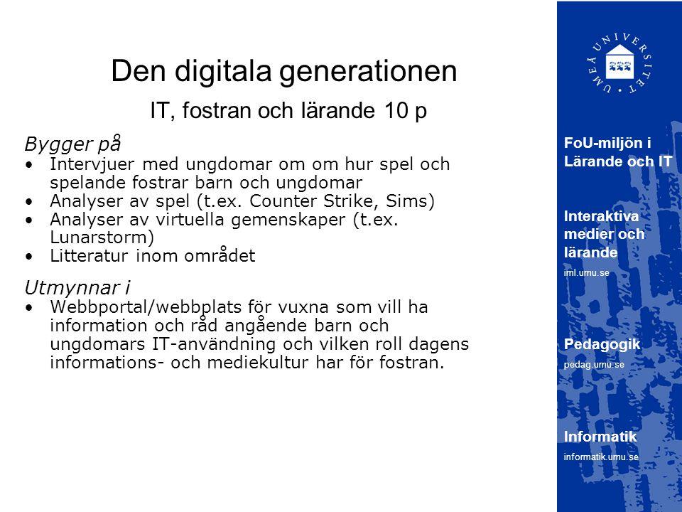 Den digitala generationen IT, fostran och lärande 10 p Bygger på Intervjuer med ungdomar om om hur spel och spelande fostrar barn och ungdomar Analyser av spel (t.ex.