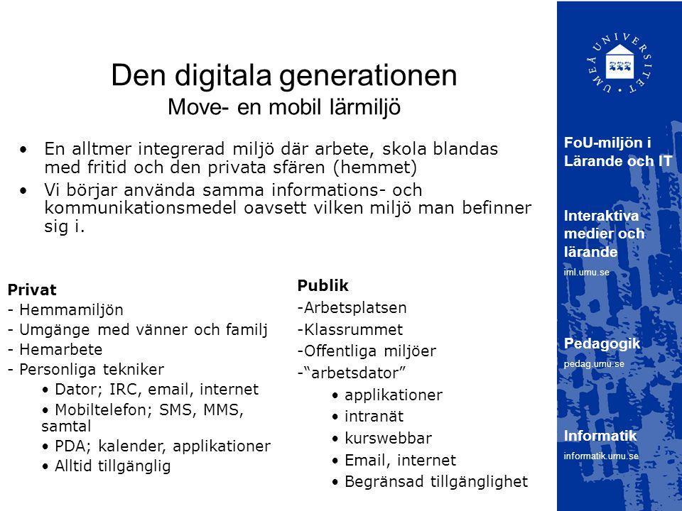 Den digitala generationen Move- en mobil lärmiljö En alltmer integrerad miljö där arbete, skola blandas med fritid och den privata sfären (hemmet) Vi börjar använda samma informations- och kommunikationsmedel oavsett vilken miljö man befinner sig i.