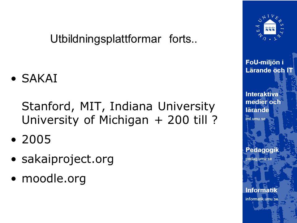 Utbildningsplattformar forts.. SAKAI Stanford, MIT, Indiana University University of Michigan + 200 till ? 2005 sakaiproject.org moodle.org FoU-miljön