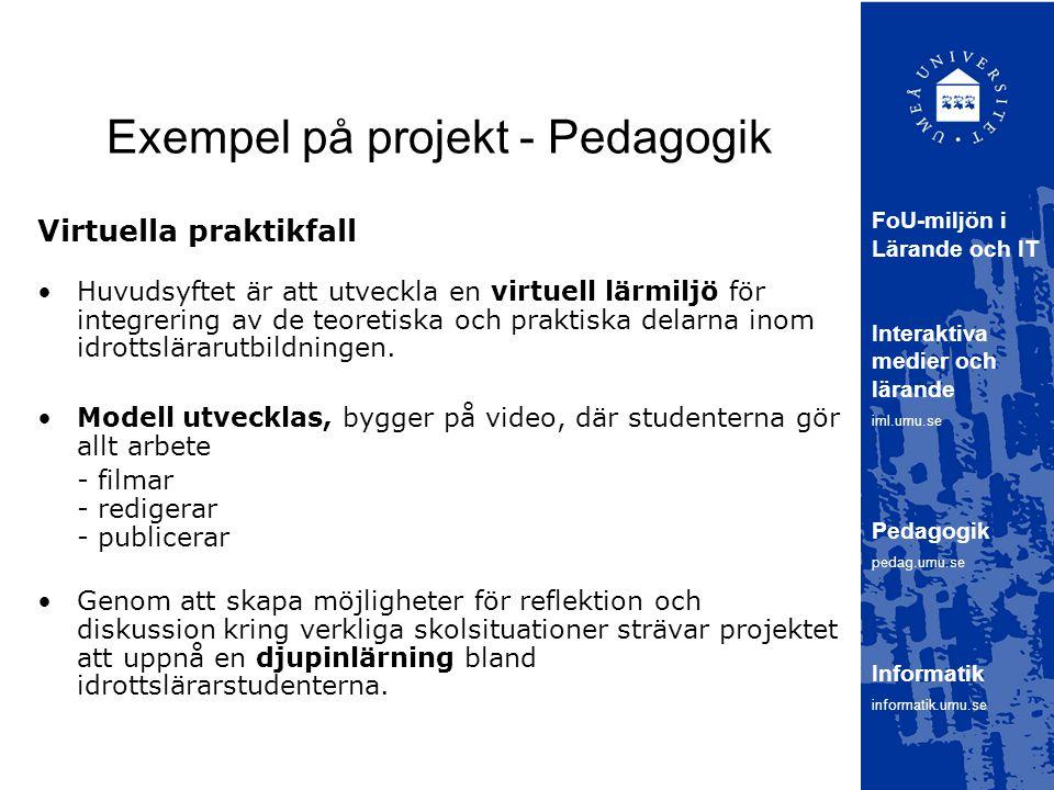 Exempel på projekt - Pedagogik Virtuella praktikfall Huvudsyftet är att utveckla en virtuell lärmiljö för integrering av de teoretiska och praktiska delarna inom idrottslärarutbildningen.