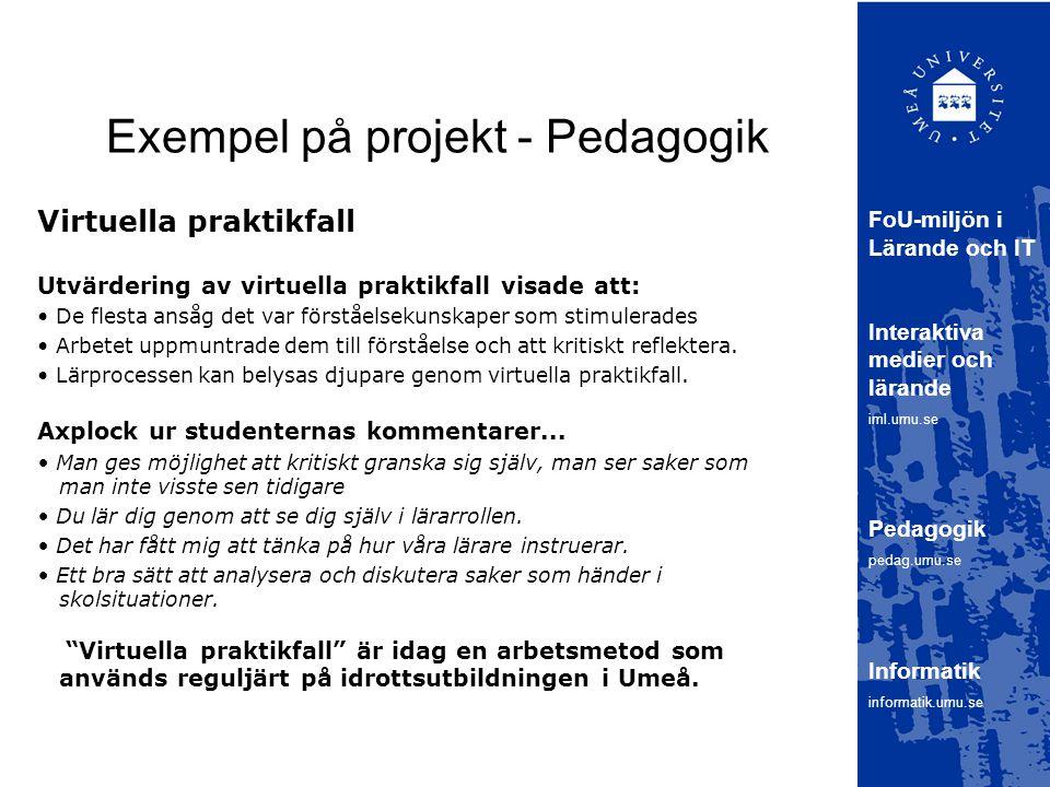 Exempel på projekt - Pedagogik FoU-miljön i Lärande och IT Interaktiva medier och lärande iml.umu.se Pedagogik pedag.umu.se Informatik informatik.umu.se Virtuella praktikfall Utvärdering av virtuella praktikfall visade att: De flesta ansåg det var förståelsekunskaper som stimulerades Arbetet uppmuntrade dem till förståelse och att kritiskt reflektera.