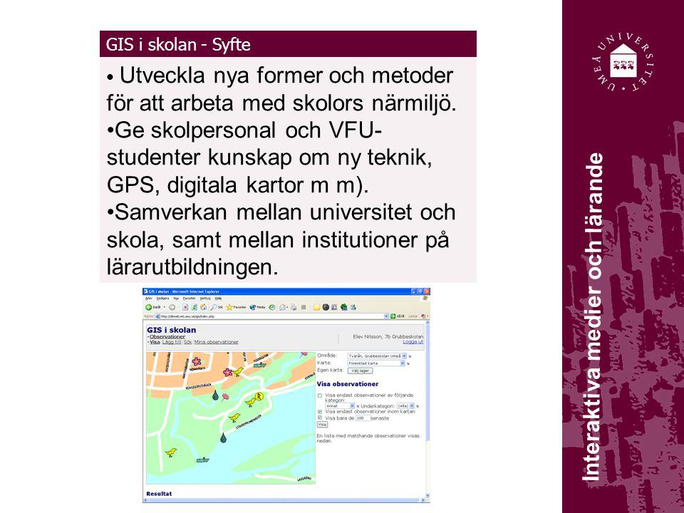 GIS i skolan - Syfte Utveckla nya former och metoder för att arbeta med skolors närmiljö. Ge skolpersonal och VFU- studenter kunskap om ny teknik, GPS