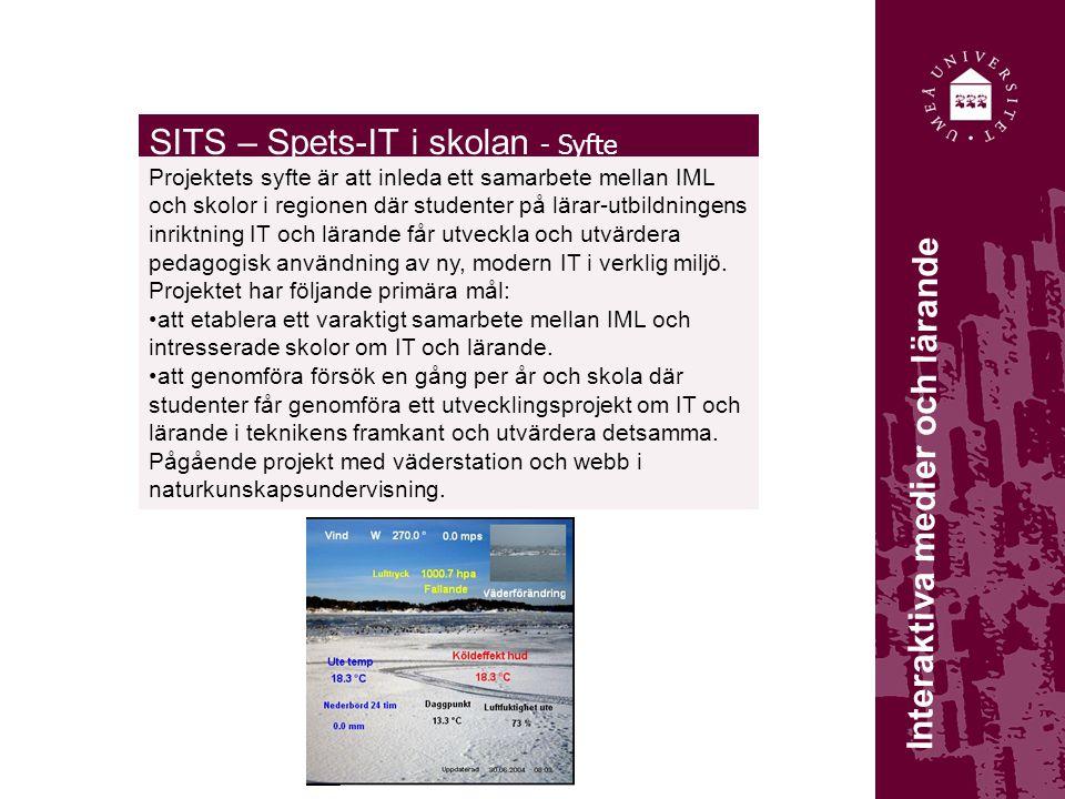SITS – Spets-IT i skolan - Syfte Projektets syfte är att inleda ett samarbete mellan IML och skolor i regionen där studenter på lärar-utbildningens inriktning IT och lärande får utveckla och utvärdera pedagogisk användning av ny, modern IT i verklig miljö.