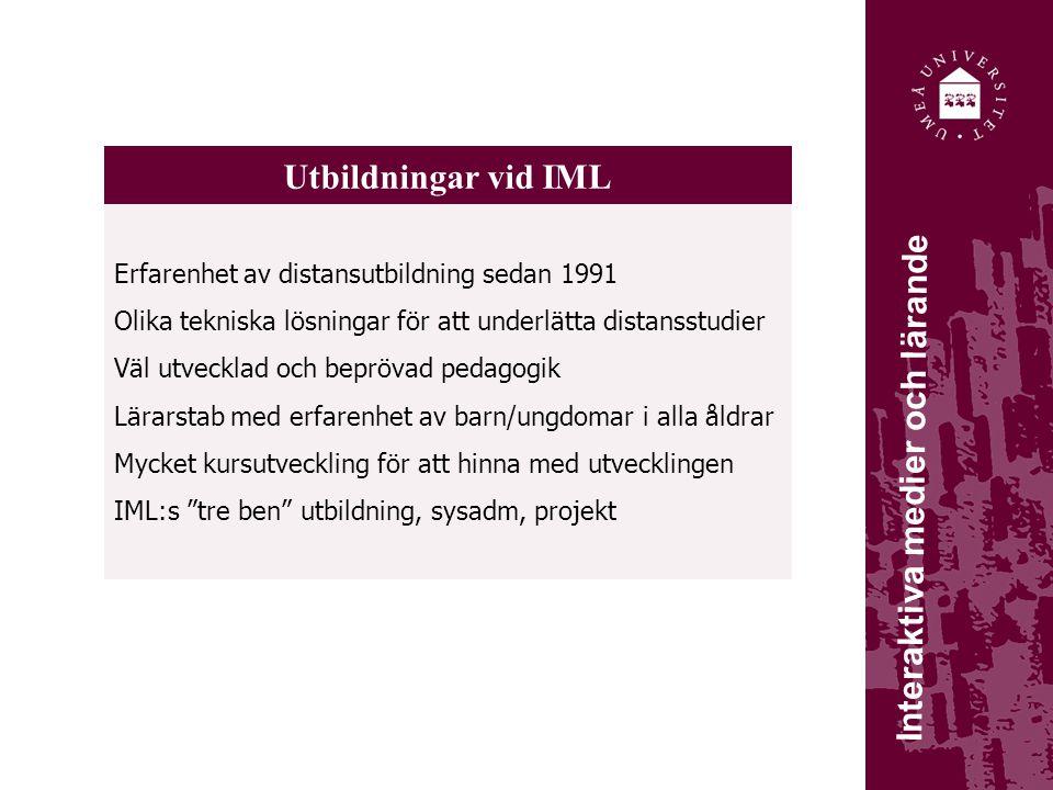 Utbildningar vid IML Erfarenhet av distansutbildning sedan 1991 Olika tekniska lösningar för att underlätta distansstudier Väl utvecklad och beprövad pedagogik Lärarstab med erfarenhet av barn/ungdomar i alla åldrar Mycket kursutveckling för att hinna med utvecklingen IML:s tre ben utbildning, sysadm, projekt Interaktiva medier och lärande