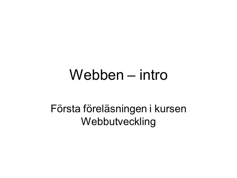Webben – intro Första föreläsningen i kursen Webbutveckling