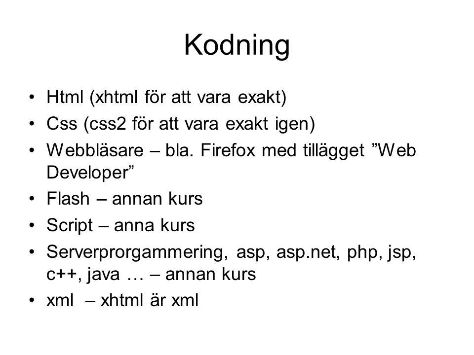 Kodning Html (xhtml för att vara exakt) Css (css2 för att vara exakt igen) Webbläsare – bla.