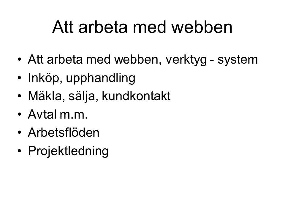 Att arbeta med webben Att arbeta med webben, verktyg - system Inköp, upphandling Mäkla, sälja, kundkontakt Avtal m.m.
