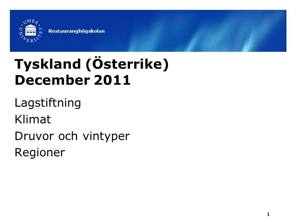 Tyskland (Österrike) December 2011 Lagstiftning Klimat Druvor och vintyper Regioner Restauranghögskolan 1