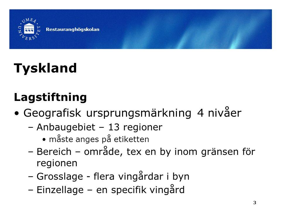 Tyskland Lagstiftning Geografisk ursprungsmärkning 4 nivåer –Anbaugebiet – 13 regioner måste anges på etiketten –Bereich – område, tex en by inom gränsen för regionen –Grosslage - flera vingårdar i byn –Einzellage – en specifik vingård Restauranghögskolan 3
