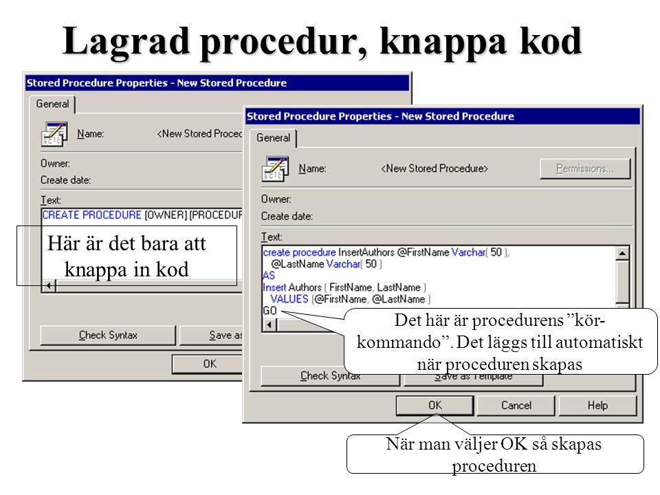 """Lagrad procedur, knappa kod Det här är procedurens """"kör- kommando"""". Det läggs till automatiskt när proceduren skapas När man väljer OK så skapas proce"""