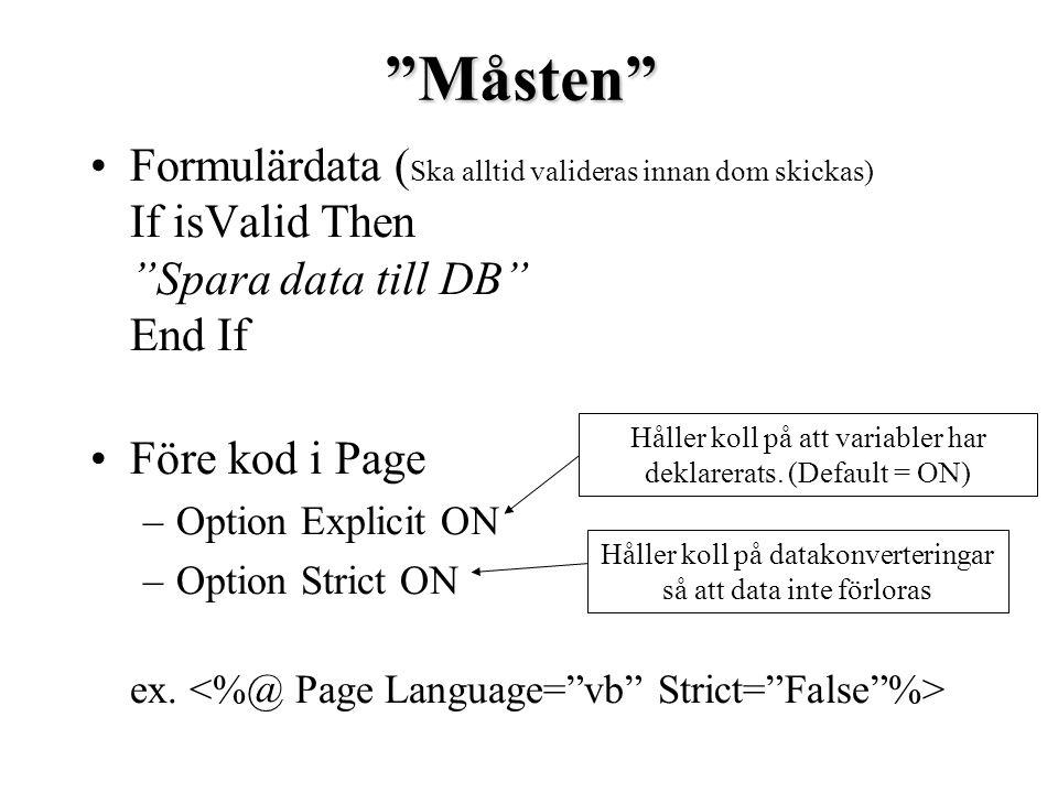 Måsten Formulärdata ( Ska alltid valideras innan dom skickas) If isValid Then Spara data till DB End If Före kod i Page –Option Explicit ON –Option Strict ON ex.