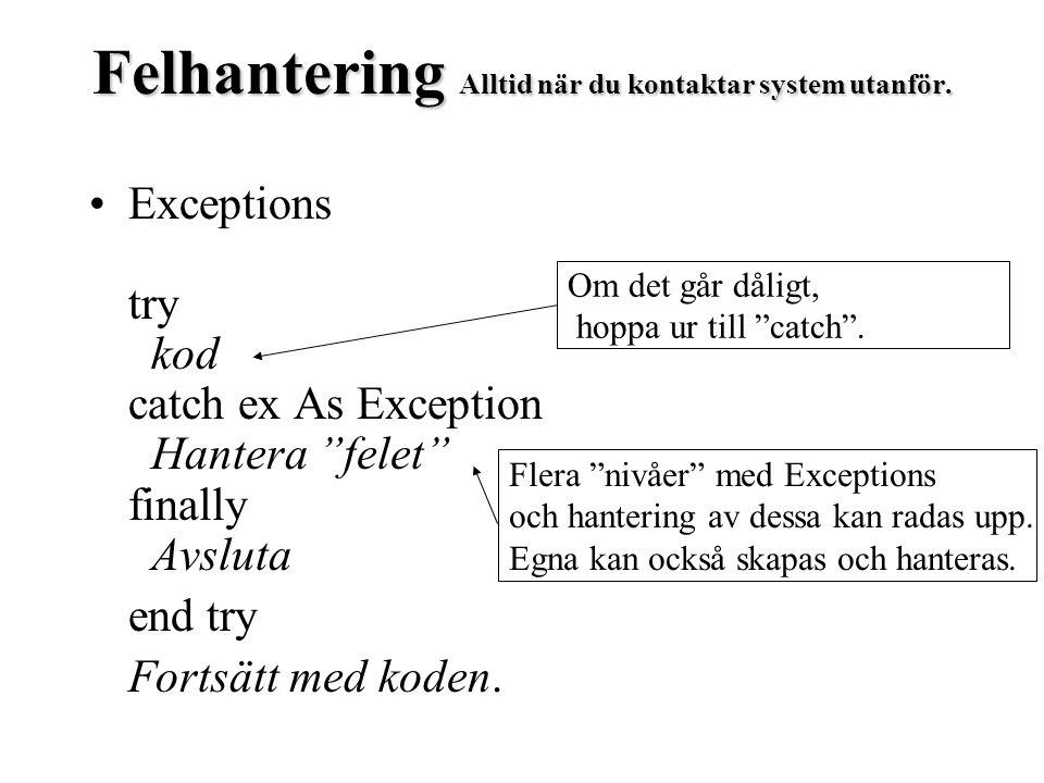 """Felhantering Alltid när du kontaktar system utanför. Exceptions try kod catch ex As Exception Hantera """"felet"""" finally Avsluta end try Fortsätt med kod"""