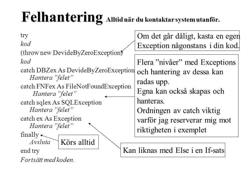 """Felhantering Alltid när du kontaktar system utanför. try kod (throw new DevideByZeroException) kod catch DBZex As DevideByZeroException Hantera """"felet"""