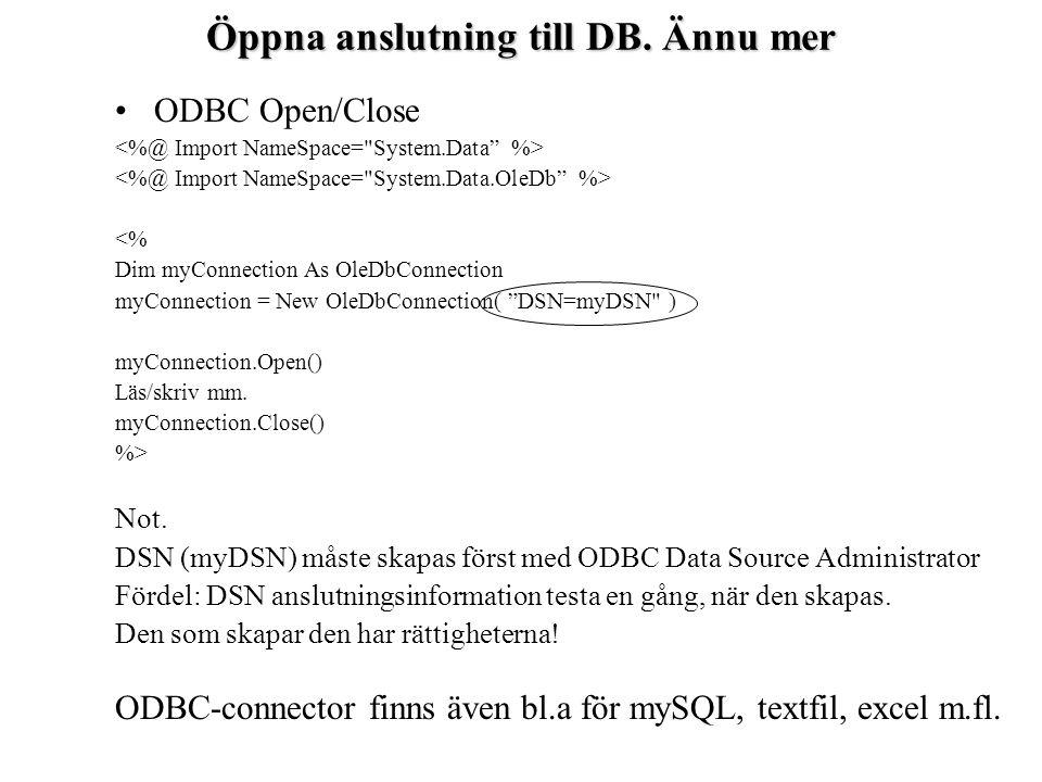 ODBC Open/Close <% Dim myConnection As OleDbConnection myConnection = New OleDbConnection( DSN=myDSN ) myConnection.Open() Läs/skriv mm.