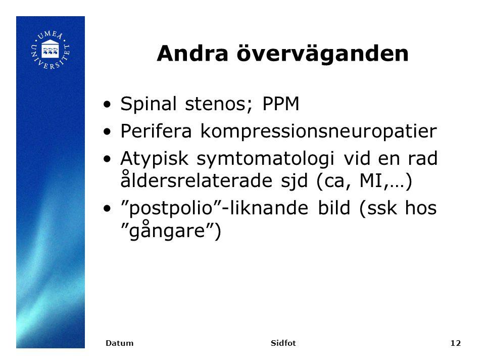 Andra överväganden Spinal stenos; PPM Perifera kompressionsneuropatier Atypisk symtomatologi vid en rad åldersrelaterade sjd (ca, MI,…) postpolio -liknande bild (ssk hos gångare ) DatumSidfot12