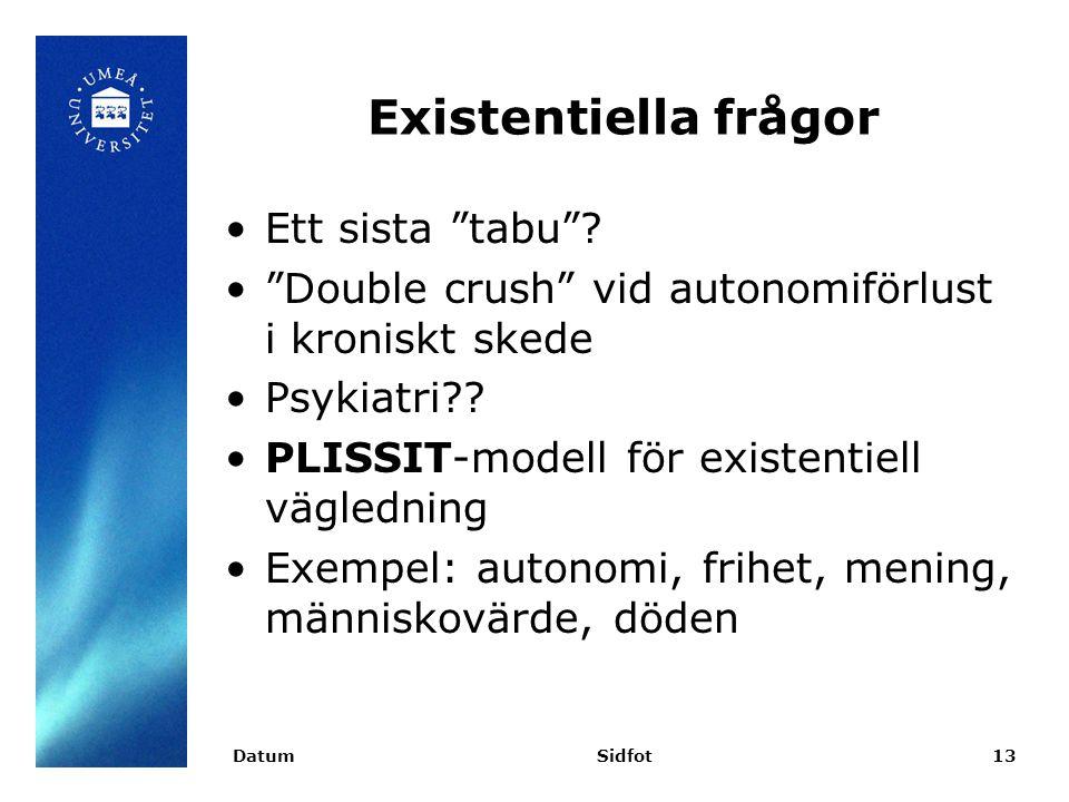 """Existentiella frågor Ett sista """"tabu""""? """"Double crush"""" vid autonomiförlust i kroniskt skede Psykiatri?? PLISSIT-modell för existentiell vägledning Exem"""