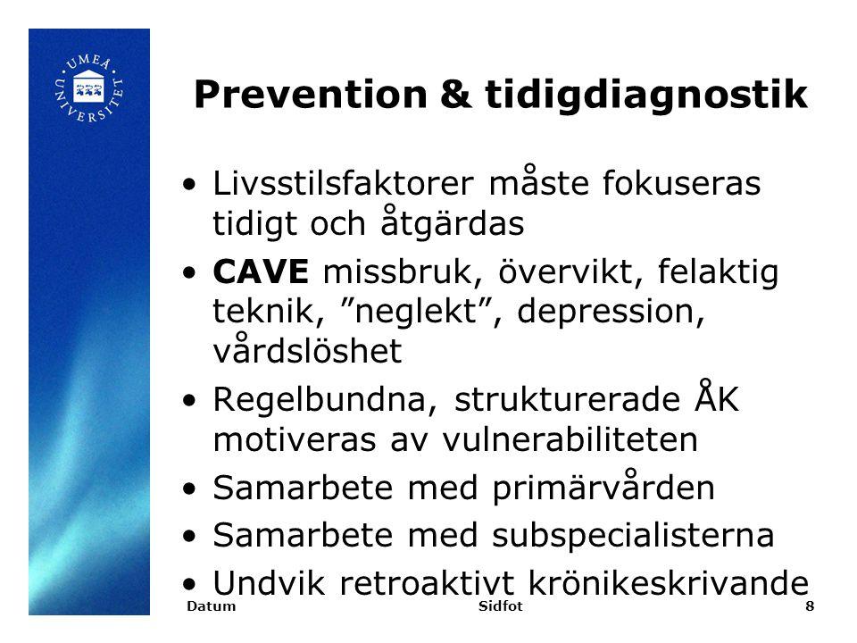 Prevention & tidigdiagnostik Livsstilsfaktorer måste fokuseras tidigt och åtgärdas CAVE missbruk, övervikt, felaktig teknik, neglekt , depression, vårdslöshet Regelbundna, strukturerade ÅK motiveras av vulnerabiliteten Samarbete med primärvården Samarbete med subspecialisterna Undvik retroaktivt krönikeskrivande DatumSidfot8
