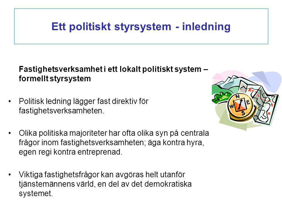 Fastighetsverksamhet i ett lokalt politiskt system – formellt styrsystem Politisk ledning lägger fast direktiv för fastighetsverksamheten. Olika polit