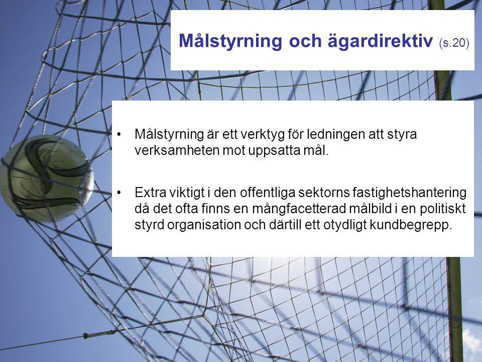 Målstyrning och ägardirektiv (s.20) Målstyrning är ett verktyg för ledningen att styra verksamheten mot uppsatta mål. Extra viktigt i den offentliga s