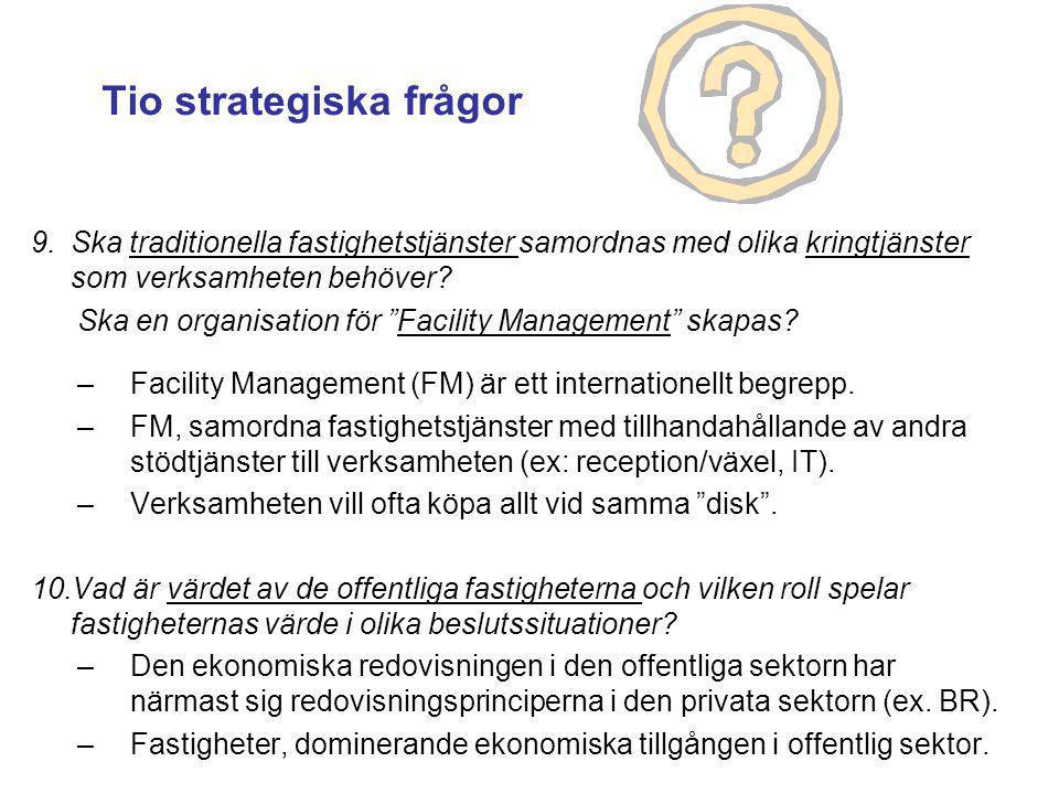 """9.Ska traditionella fastighetstjänster samordnas med olika kringtjänster som verksamheten behöver? Ska en organisation för """"Facility Management"""" skapa"""