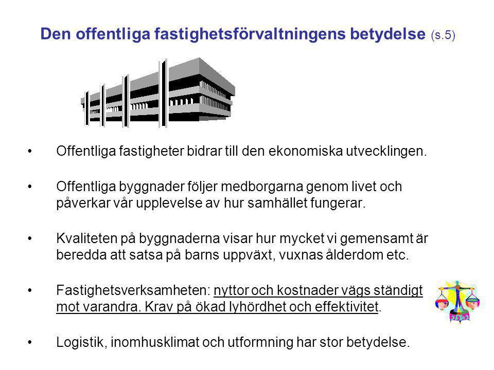 Den offentliga fastighetsförvaltningens betydelse (s.5) Offentliga fastigheter bidrar till den ekonomiska utvecklingen. Offentliga byggnader följer me