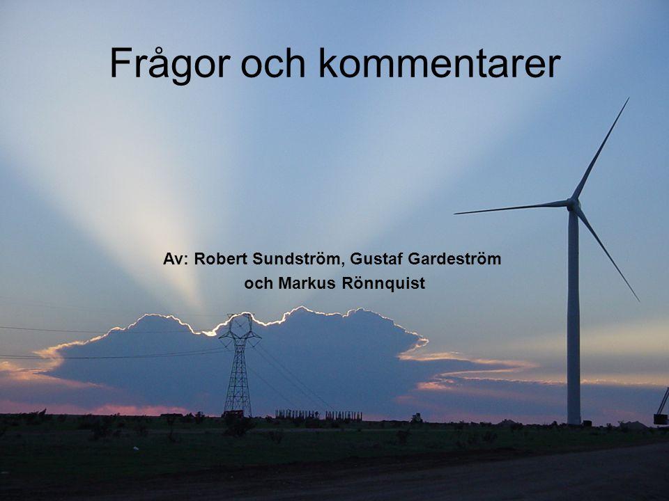 Frågor och kommentarer Av: Robert Sundström, Gustaf Gardeström och Markus Rönnquist