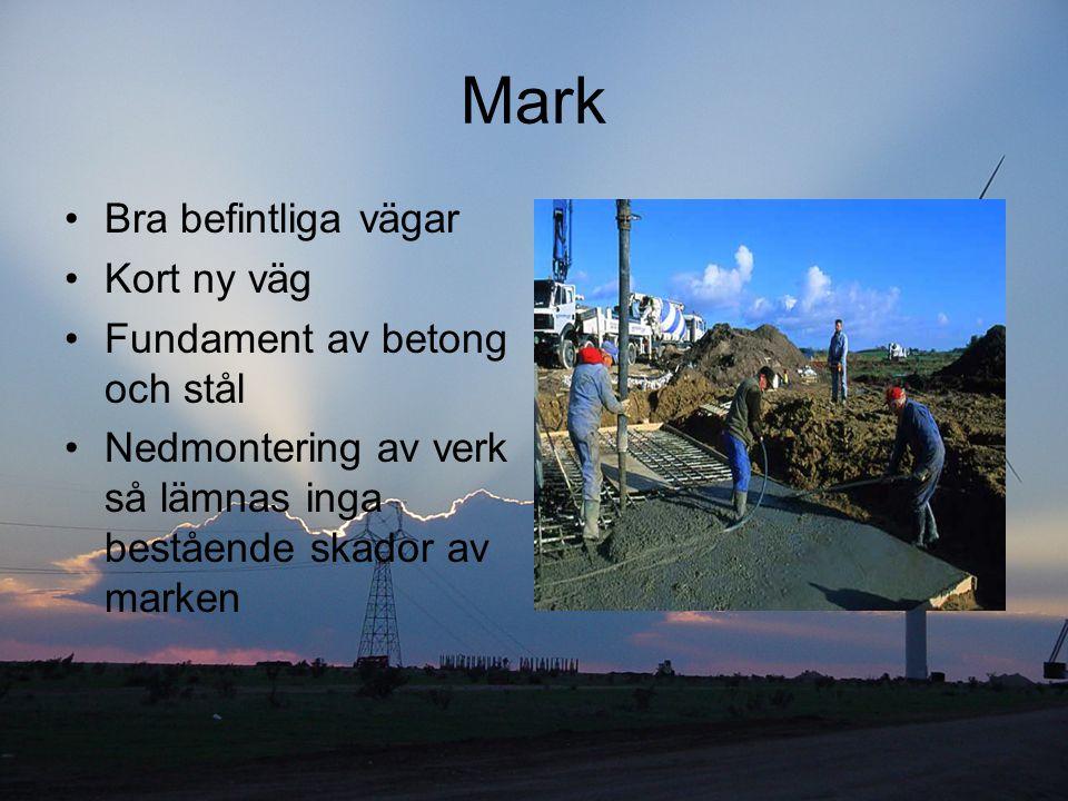 Mark Bra befintliga vägar Kort ny väg Fundament av betong och stål Nedmontering av verk så lämnas inga bestående skador av marken