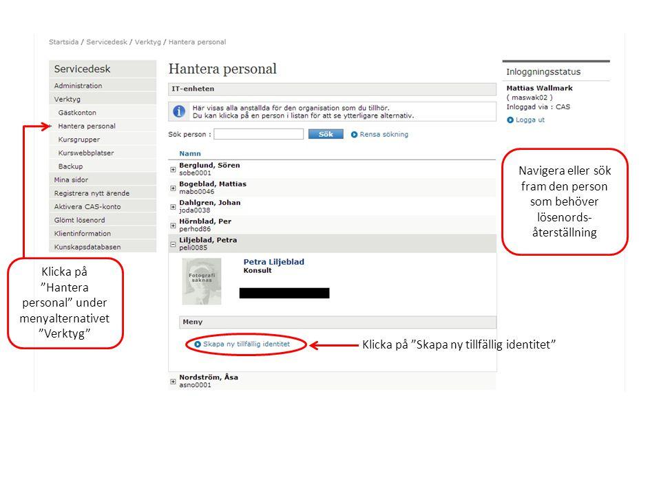 Klicka på Hantera personal under menyalternativet Verktyg Navigera eller sök fram den person som behöver lösenords- återställning Klicka på Skapa ny tillfällig identitet